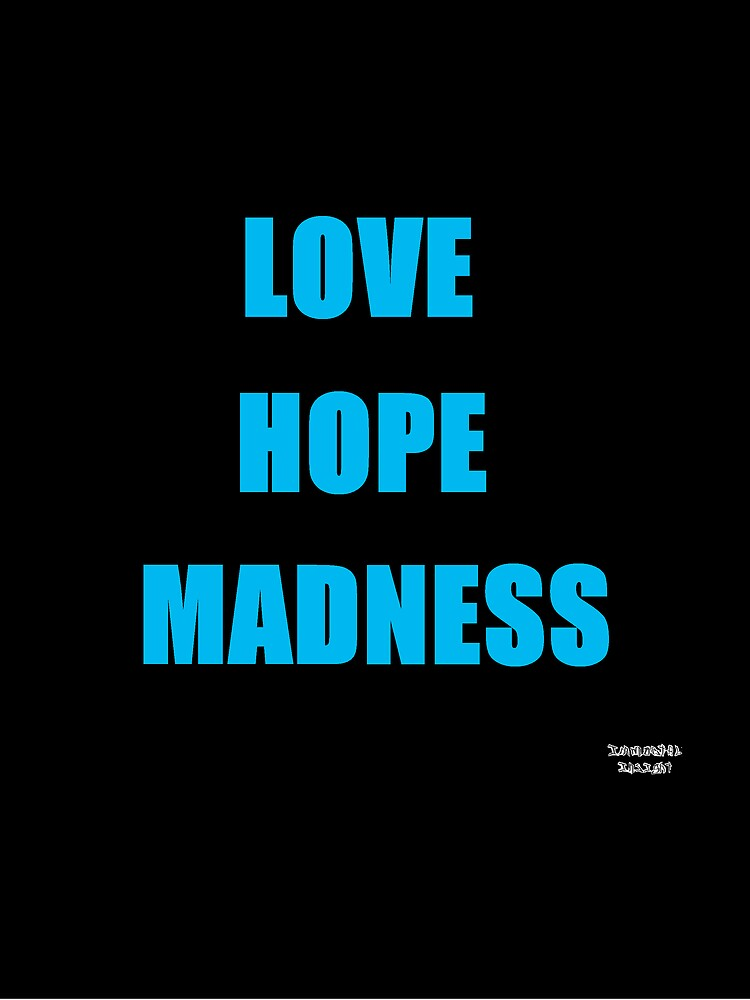 LOVE HOPE MADNESS by Melissajay