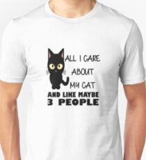 All I Care About My Cat & Like Maybe 3 People Unisex T-Shirt