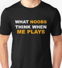 What Noobs Think When Me Plays T-Shirt