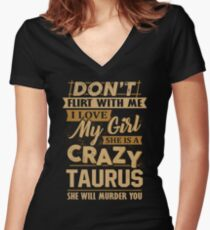 Don't Flirt With Me I Love My Girl She Is A Crazy Taurus Women's Fitted V-Neck T-Shirt