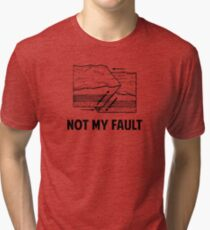Not My Fault Tri-blend T-Shirt