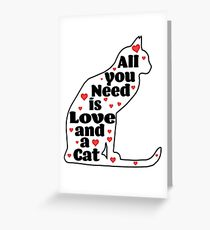 All You Need Is Love And A Cat - Cat Design Greeting Card