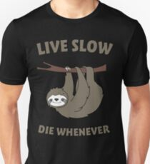 Live Slow Die Whenever Unisex T-Shirt