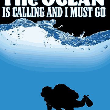 Scuba Diver Design - The Ocean Is Calling And I Must Go by kudostees