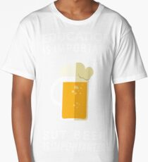 Education is Important but Beer is Importanter Long T-Shirt