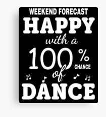 Happy with a 100% chance of Dance Canvas Print
