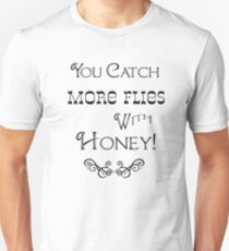 You Catch More Flies With Honey Unisex T-Shirt