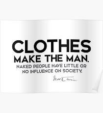 clothes make the man - mark twain Poster