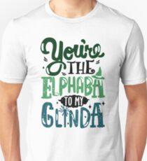 You're the Elphaba to my Glinda Unisex T-Shirt
