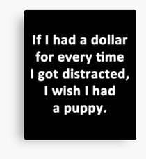 I Wish I Had a Puppy Canvas Print