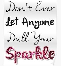 Dull Your Sparkle Poster