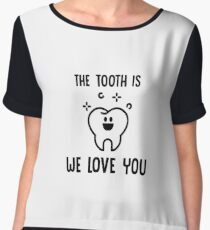 The Tooth Is We Love You (The Truth Is) Dentistry - Dental Hygienist - Funny Dentist Gift Chiffon Top