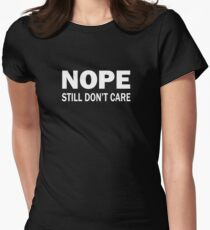 Nope. Still Don't Care. Womens Fitted T-Shirt