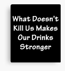 What Doesn't Kill Us Canvas Print