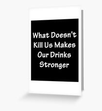 What Doesn't Kill Us Greeting Card