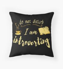do not disturb - I AM INTROVERTING Throw Pillow