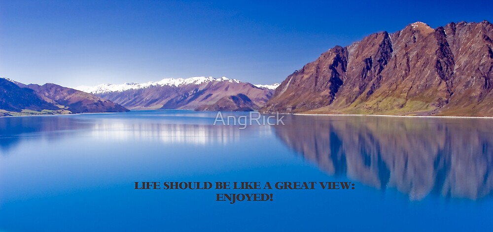 Life Is Like A Great View by AngRick