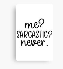 Me? Sarcastic? Never. Funny quote design Canvas Print