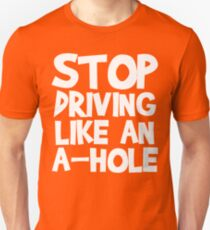 Stop Driving Like An A-Hole! Unisex T-Shirt