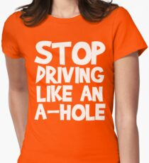 Stop Driving Like An A-Hole! Womens Fitted T-Shirt