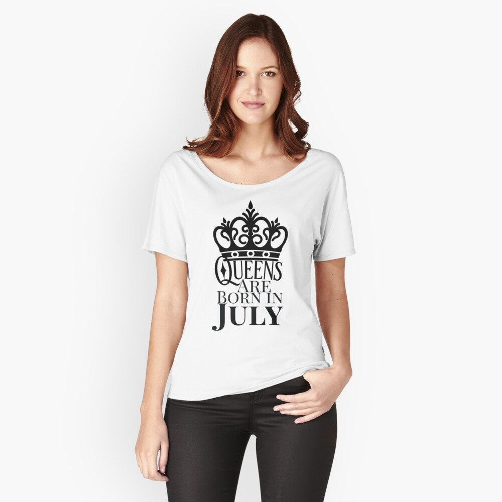 QUEENS ARE BORN IN JULY Relaxed Fit T-Shirt