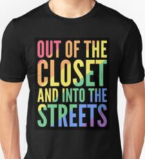 OUT OF THE CLOSET AND INTO THE STREETS - GAY PRIDE FLAG Unisex T-Shirt