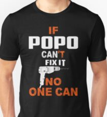 IF POPO CAN'T FIX IT NO ONE CAN Unisex T-Shirt