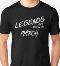 Legends Are Born In March Birthday T Shirt Unisex