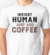 instant human just add coffee Unisex T-Shirt