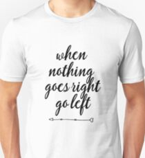 When Nothing Goes Right Go Left Unisex T-Shirt