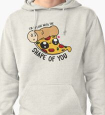 I'm in love with the shape of you Pullover Hoodie