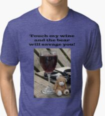 Touch my wine and the bear will savage you! Tri-blend T-Shirt