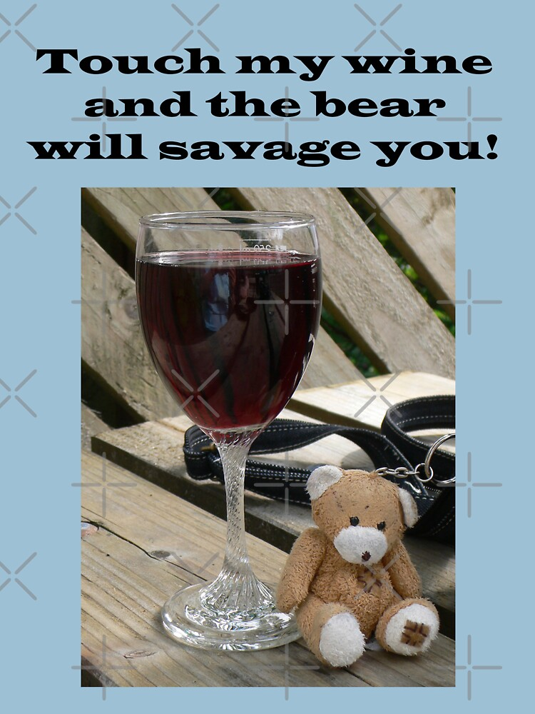 Touch my wine and the bear will savage you! by tomg