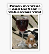 Touch my wine and the bear will savage you! Sticker