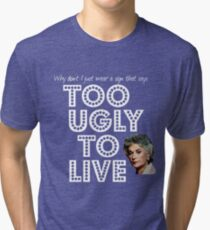Too Ugly To Live - Dorothy Zbornak Tri-blend T-Shirt