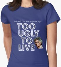 Too Ugly To Live - Dorothy Zbornak Womens Fitted T-Shirt