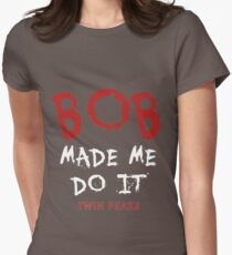 Twin Peaks Bob Made Me Do It Womens Fitted T-Shirt