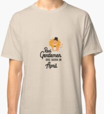 Real Gentlemen are born in April R77k6 Classic T-Shirt