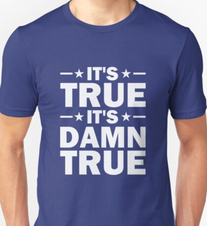 It's True, It's Damn True - Kurt Angle T-Shirt
