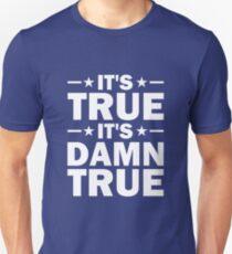 It's True, It's Damn True - Kurt Angle Unisex T-Shirt
