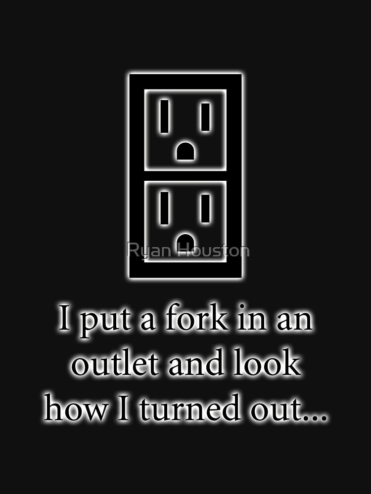 I put a fork in an electrical outlet and look how I turned out... by photoforyou