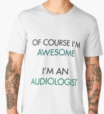 Of Course I'm Awesome - I'm an Audiologist! Men's Premium T-Shirt