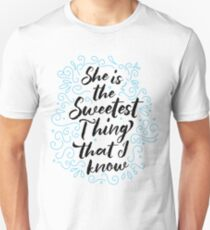 She is the Sweetest thing that I know Unisex T-Shirt