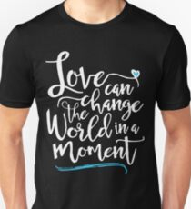 Love Can Change the World in a Moment  T-Shirt