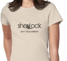 Don't Stop Believin... Sherlock! Womens Fitted T-Shirt