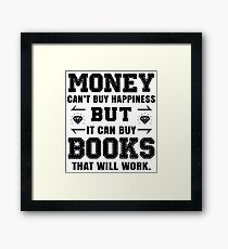 money cant buy happiness but it can buy books that will work Framed Print