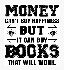 money cant buy happiness but it can buy books that will work Photographic Print