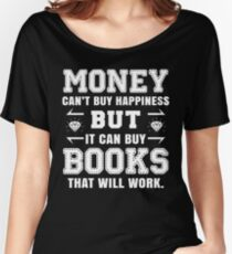 money cant buy happiness but it can buy books that will work Women's Relaxed Fit T-Shirt