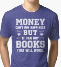 money cant buy happiness but it can buy books that will work Tri-blend T-Shirt