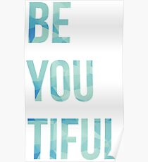 Be You, Be Beautiful Inspiring Message Poster